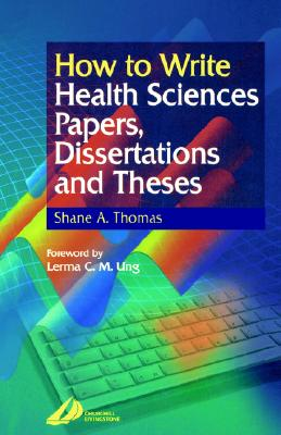 How to Write Health Science Papers, Dissertations, and Theses By Thomas, Shane A.